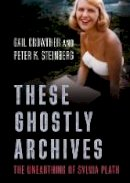 Crowther, Gail, Steinberg, Peter - These Ghostly Archives: The Unearthing of Sylvia Plath - 9781781555941 - V9781781555941