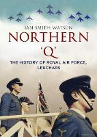 Watson, Ian - Northern 'Q': The History of Royal Air Force, Leuchars - 9781781556092 - V9781781556092