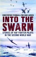 Yeoman, Chris, Larsen, Tor - Into the Swarm: Stories of RAF Fighter Pilots in the Second World War - 9781781556153 - V9781781556153