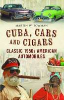 Bowman, Martin - Cuba Cars and Cigars: Classic 1950s American Automobiles - 9781781556191 - V9781781556191
