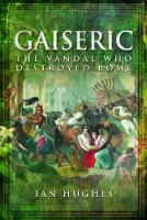 Hughes, Ian - Gaiseric: The Vandal Who Sacked Rome - 9781781590188 - V9781781590188