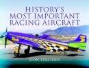 Berliner, Don - History's Most Important Racing Aircraft - 9781781590720 - V9781781590720