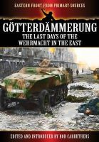Carruthers, Bob; Willemar, Willhelm - Gotterdammerung: The Last Battles in the East - 9781781591369 - V9781781591369
