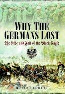 Perrett, Bryan - Why the Germans Lost - 9781781591970 - V9781781591970