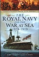 Martin Mace - The Royal Navy and the War at Sea - 1914-1919: Despatches from the Front - 9781781593172 - V9781781593172