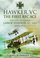Hawker, Tyrrel M - HAWKER VC - THE FIRST RFC ACE: The Life of Major Lanoe Hawker VC DSO 1890 - 1916 - 9781781593455 - V9781781593455