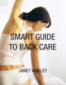 Wakley, Janet - Smart Guide to Back Care - 9781781610008 - V9781781610008