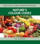 N H Hawes - Nature Cures Pocketbooks: Natures Colour Codes - 9781781610879 - V9781781610879