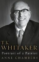 Chambers, Anne - T.K. Whitaker: Portrait of a Patriot - 9781781620137 - 9781781620137