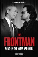 Harry Browne - The Frontman: Bono (In the Name of Power) (Counterblasts) - 9781781680827 - KKD0006898