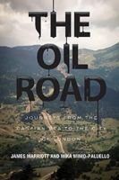 Marriott, James, Minio-Paluello, Mika - The Oil Road: Journeys From The Caspian Sea To The City Of London - 9781781681282 - KIN0036228