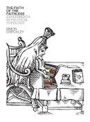 Critchley, Simon - The Faith of the Faithless: Experiments In Political Theology - 9781781681688 - V9781781681688