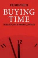 Streeck, Wolfgang - Buying Time: The Delayed Crisis of Democratic Capitalism - 9781781685495 - V9781781685495
