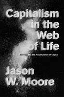 Moore, Jason W. - Capitalism in the Web of Life: Ecology and the Accumulation of Capital - 9781781689028 - V9781781689028