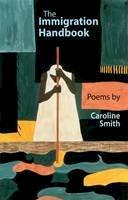 Smith, Caroline - The Immigration Handbook: Poems by Caroline Smith - 9781781723210 - V9781781723210