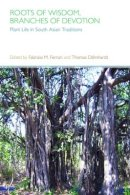 . Ed(s): Ferrari, Dr. Fabrizio M.; Dahnhardt, Thomas - Roots of Wisdom, Branches of Devotion - 9781781791196 - V9781781791196