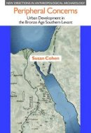 Susan Cohen - Peripheral Concerns: Urban Development in the Bronze Age Southern Levant (New Directions in Anthropological Archaeology) - 9781781791776 - V9781781791776