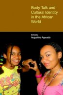 . Ed(s): Agwuele, Augustine - Body Talk and Cultural Identity in the African World - 9781781791851 - V9781781791851