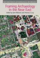 Milevski, Ianir - Framing Archaeology in the Near East: The Application of Social Theory to Fieldwork (New Directions in Anthropological Archaeology) - 9781781792476 - V9781781792476