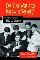Billy J. Kramer, Alyn Shipton - Do You Want to Know a Secret?: The Autobiography of Billy J. Kramer (Studies in Popular Music) - 9781781793619 - V9781781793619