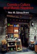 Gomez-Bravo, Ana M - Comida y Cultura En El Mundo Hispanico (Food and Culture in the Hispanic World) - 9781781794340 - V9781781794340