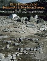 Hans Peter Blankholm - Early Economy and Settlement in Northern Europe: Volume 3: Pioneering, Resource Use, Coping with Change (Early Settlement of Northern Europe) - 9781781795170 - V9781781795170