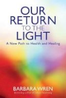 Wren, Barbara - Our Return to the Light: A New Path to Health and Healing - 9781781800713 - V9781781800713