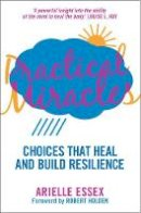 Essex, Arielle - Practical Miracles: Choices that heal and build resilience - 9781781800751 - V9781781800751