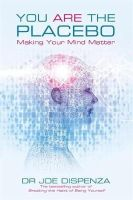 Dispenza, Dr Joe - You Are the Placebo: Making Your Mind Matter - 9781781802571 - V9781781802571