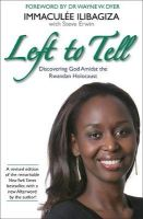 Erwin, Steve, Ilibagiza, Immaculée - Left to Tell: One Woman's Story of Surviving the Rwandan Genocide - 9781781802953 - V9781781802953