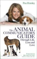 Horsley, Pea - Animal Communicator's Guide Through Life, Loss and Love, The - 9781781803349 - V9781781803349