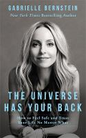 Bernstein, Gabrielle - The Universe Has Your Back: How to Feel Safe and Trust Your Life No Matter What - 9781781804254 - V9781781804254