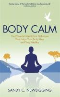 Newbigging, Sandy C. - Body Calm: The Powerful Meditation Technique That Helps Your Body Heal and Stay Healthy - 9781781805602 - V9781781805602