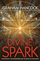NA - The Divine Spark: Psychedelics, Consciousness and the Birth of Civilization - 9781781805626 - V9781781805626