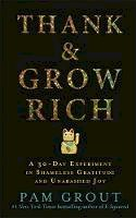 Grout, Pam - Thank & Grow Rich: A 30-Day Experiment in Shameless Gratitude and Unabashed Joy - 9781781806210 - V9781781806210
