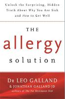 Galland, Dr Leo - The Allergy Solution: The Surprising, Hidden Truth About Why You are Sick and How to Get Well - 9781781806265 - V9781781806265