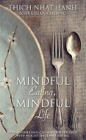Hanh, Thich Nhat, Cheung, Lilian - Mindful Eating, Mindful Life: How Mindfulness Can End Our Struggle with Weight Once and for All - 9781781806289 - V9781781806289