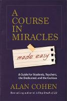 Cohen, Alan - A Course in Miracles Made Easy: Mastering the Journey from Fear to Love - 9781781806319 - V9781781806319