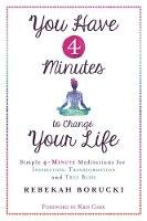 Borucki, Rebekah - You Have 4 Minutes to Change Your Life: Simple 4-Minute Meditations for Inspiration, Transformation and True Bliss - 9781781806357 - V9781781806357