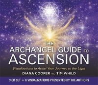 Whild, Tim, Cooper, Diana - The Archangel Guide to Ascension: Visualizations to Assist Your Journey to the Light - 9781781806395 - V9781781806395