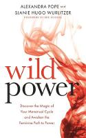 Pope, Alexandra - Wild Power: Discover the Magic of Your Menstrual Cycle and Awaken the Feminine Path to Power - 9781781807583 - V9781781807583