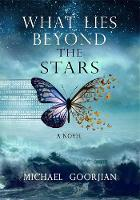 Goorjian, Michael - What Lies Beyond the Stars: A Novel - 9781781807620 - V9781781807620