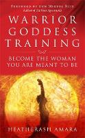 Amara, HeatherAsh - Warrior Goddess Training: Become the Woman You Are Meant to Be - 9781781807903 - V9781781807903