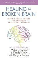 Dow, Dr Mike - Healing the Broken Brain: Leading Experts Answer 100 Questions About Stroke Recovery - 9781781808122 - V9781781808122