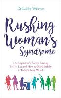 Weaver, Libby - Rushing Woman's Syndrome: The Impact of a Never-Ending To-Do List and How to Stay Healthy in Today's Busy World - 9781781808160 - V9781781808160