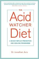Aviv, Dr Jonathan - The Acid Watcher Diet: A 28-Day Reflux Prevention and Healing Programme - 9781781808566 - V9781781808566
