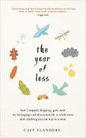 Flanders, Cait - The Year of Less: How I Stopped Shopping, Gave Away My Belongings and Discovered Life Is Worth More Than Anything You Can Buy in a Store - 9781781808597 - 9781781808597
