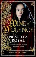 Priscilla Royal - Wine of Violence - 9781781850008 - V9781781850008