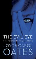 Oates, Joyce Carol - The Evil Eye - 9781781853627 - 9781781853627
