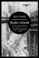 Iain Gately - Rush Hour: How 500 Million Commuters Survive the Daily Journey to Work - 9781781854068 - 9781781854068